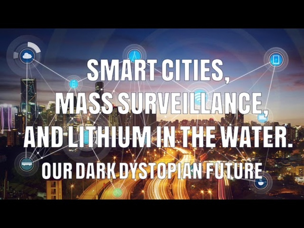 Smart Cities, Mass Surveillance Lithium In The Water - Our Dark Dystopian Future