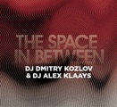 DJ DMITRY KOZLOV &amp DJ ALEX KLAAYS - THE SPACE IN BETWEEN (DEEP TECHNO)