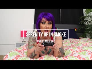 Serenity up in smoke - two player sex [plumperpass. bbw, big ass, big butt, big natural tits,  blowj