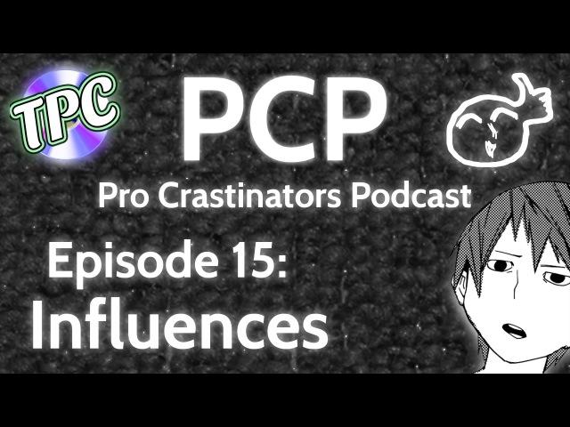 Pro Crastinators Podcast: Episode 15 - Influences