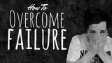How to Deal With Failure The Number 1 Strategy For Overcoming Rejection or Fear