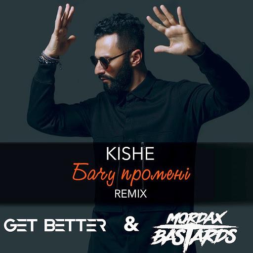 Kishe альбом Бачу Промені (Get Better & Mordax Bastards Remix)