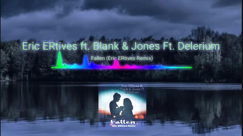 Eric ERtives ft. Blank Jones Ft. Delerium - Fallen (Eric ERtives Remix).mp4