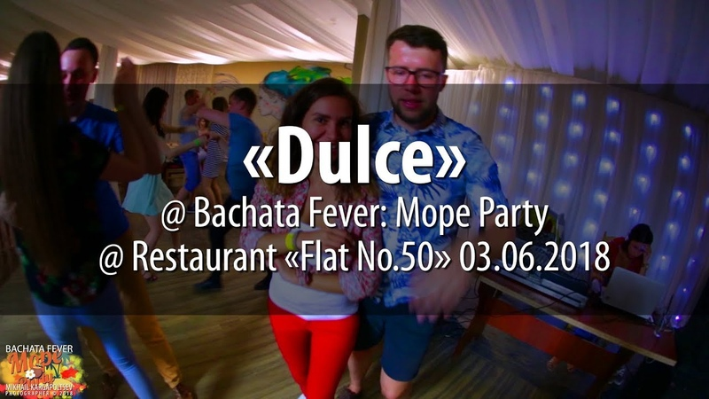 «Dulce» @ Bachata Fever: Mope Party @ Flat No.50 restaurant 03.06.2018