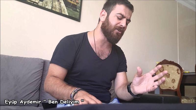 Eyüp Aydemir Ben Deliyim (Şiir)