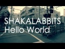 PV Hello World MusicVideo SHAKALABBITS