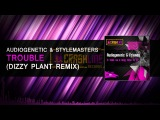 Audiogenetic &amp Stylemasters - Trouble (Dizzy Plant Remix Cut)