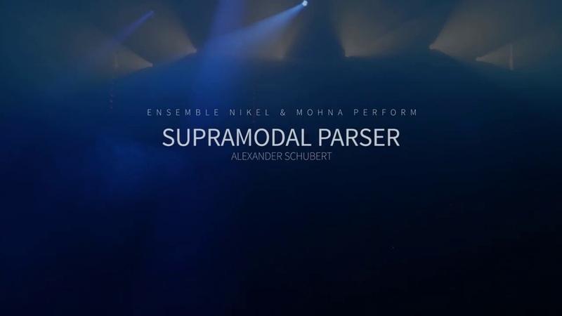 Alexander Schubert - Supramodal Parser [Ensemble Nikel Mohna]