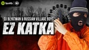 DJ Blyatman & Russian Village Boys - Ez Katka (Official Video Clip)