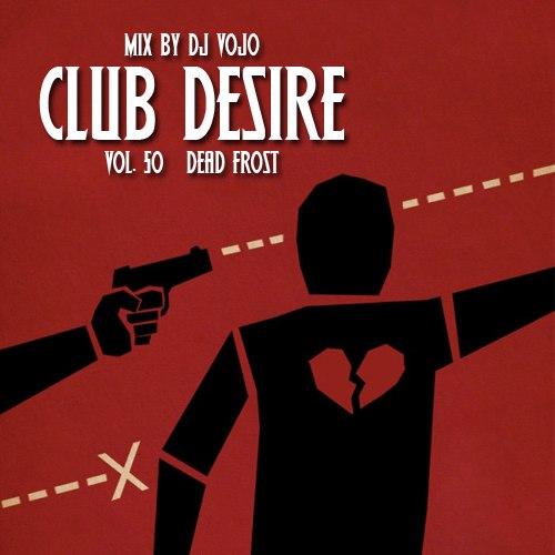 Dj VoJo - Club Desire vol.50: Dead Frost (2013) MP3