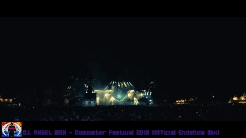DJ. ANGEL MAN - Dominator Festival 2018 (Official Endshow Mix)