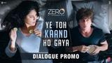 Ye Toh Kaand Ho Gaya Zero Dialogue Promo Shah Rukh Khan Katrina Kaif Aanand L. Rai