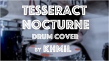 TESSERACT - NOCTURNE DRUM COVER by KHMIL subscribe!