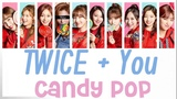 TWICE + You (10 members) - Candy Pop