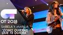 CÓMO QUIERES QUE TE QUIERA - SABELA y MARILIA | Gala 3 | OT 2018