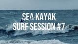 Sea Kayak Surf Session #7 Storm Surge Edition