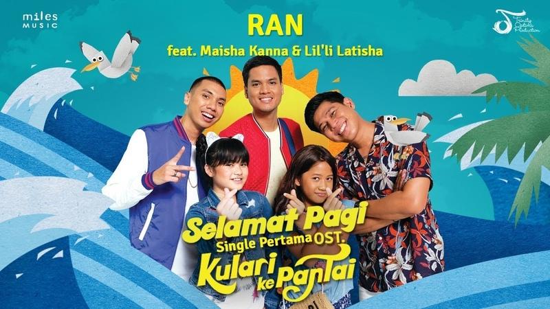 Selamat Pagi Single OST Kulari Ke Pantai RAN Feat Maisha Kanna Lil'li Latisha