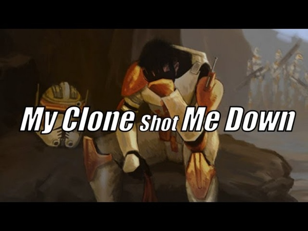 My Clone Shot Me Down