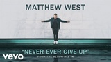 Matthew West - Never Ever Give Up (Audio)
