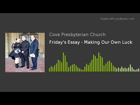 Friday's Essay - Making Our Own Luck