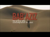 Trailer - Bab'Aziz The prince who contemplated his soul