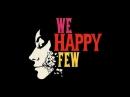 НАКОНЕЦ ТО ВЫШЛА! Первый взгляд на We Happy Few