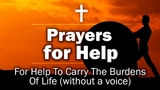 Prayers for Help - For Help To Carry The Burdens Of Life (without a voice)