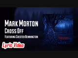 [Lyric Video] Mark Morton — Cross Off (feat. Chester Bennington)