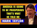 Mark Taylor Update April 08 2018 AMERICA IS GOING TO BE PROSPEROUS THAT'S WHAT HE TOLD ME