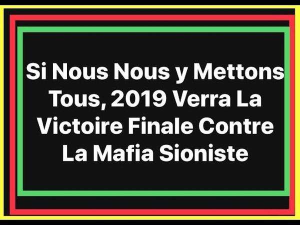 Si Nous Nous y Mettons Tous, 2019 Verra La Victoire Finale Contre La Mafia Sioniste - 31/12/2018