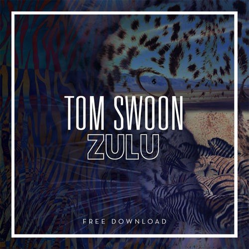 Tom Swoon – Zulu (Original Mix)