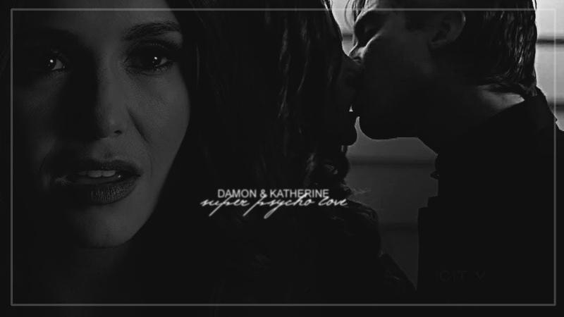 Damon katherine – super psycho love. [for no kindness]