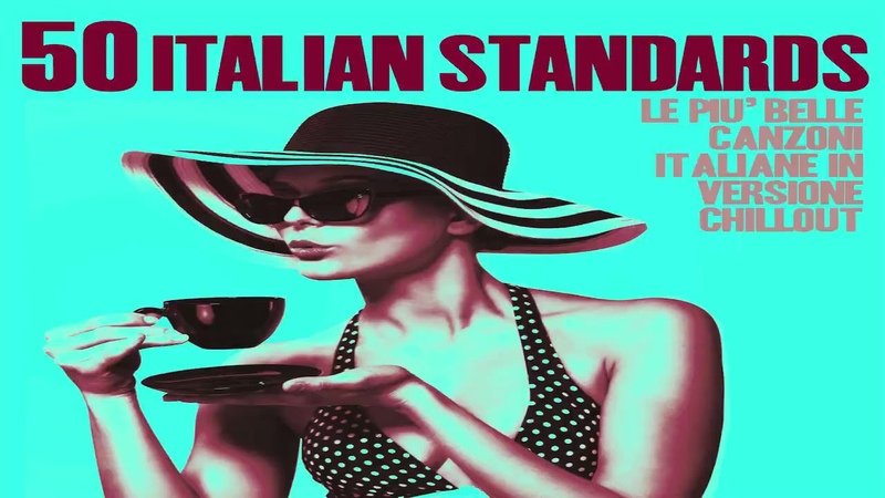Top 50 Italian Songs of all time - Chillout, Jazz and Lounge Music