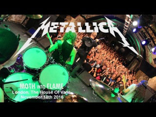 Metallica - MOTH INTO FLAME Live from The House of Vans, London Nov 18 2016 HD
