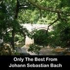 Johann Sebastian Bach альбом Only The Best From Johann Sebastian Bach