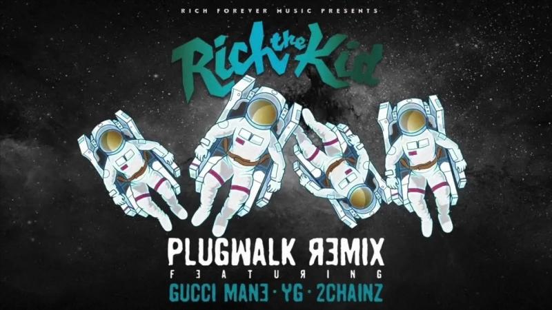 Rich The Kid ft Gucci Mane 2Chainz YG Plug Walk
