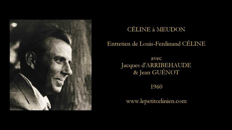 Louis Ferdinand CÉLINE Entretien avec J d'ARRIBEHAUDE et J GUÉNOT 1960