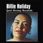 Billie Holiday альбом Good Morning Heartache
