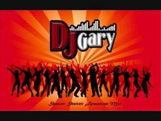 Shaxov Shuxov Haykakan Mix DJ Gary