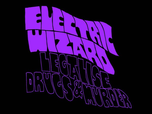 Electric Wizard - Legalise Drugs Murder
