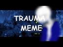 AFTERTALE TRAUMA MEME Re make