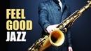 Feel Good Jazz | Uplifting Relaxing Jazz Music for Work, Study, Play | Jazz Saxofon