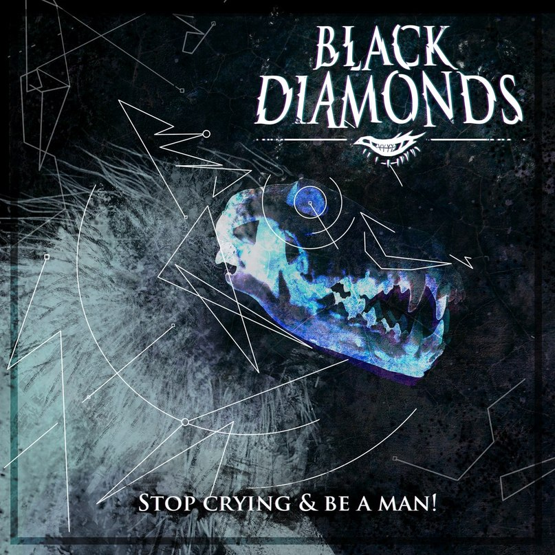 Black Diamonds – Stop Crying & Be a Man! (Single)