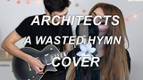 ARCHITECTS A WASTED HYMN COVER Ft. ELEKTRA AMBER