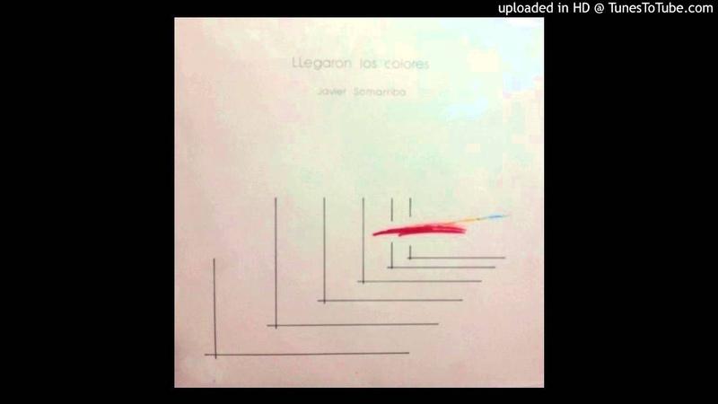 Javier Somarriba - Contigo Llegaron los Colores (1981)