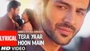 Tera Yaar Hoon Main Video With LYRICS Sonu Ke Titu Ki Sweety Arijit Singh Rochak Kohli