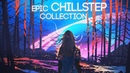 Epic Chillstep Collection 2019 [2 Hour Mix]