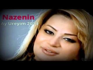 Nazenin - Ay Ureyim - 2014 Yeni