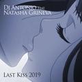 Dj Antonio and Natasha Grineva - Last Kiss 2019 (Extended Mix)