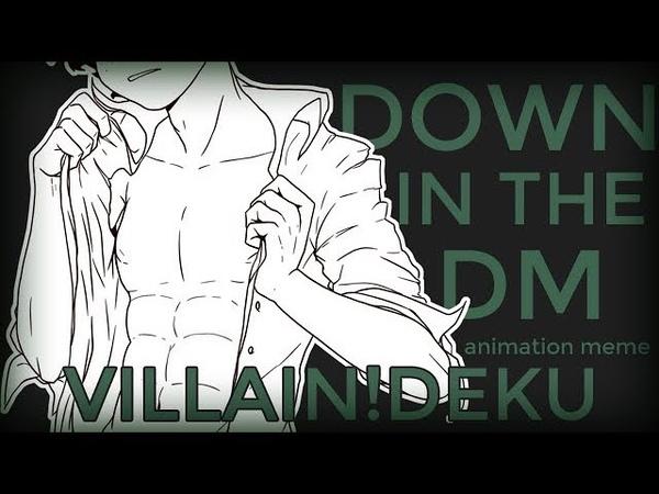Villain!Deku (BNHA) - Down in the DM [ animation meme ]
